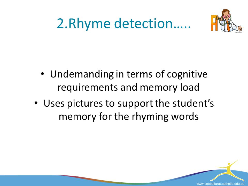2.Rhyme detection….. Undemanding in terms of cognitive requirements and memory load.