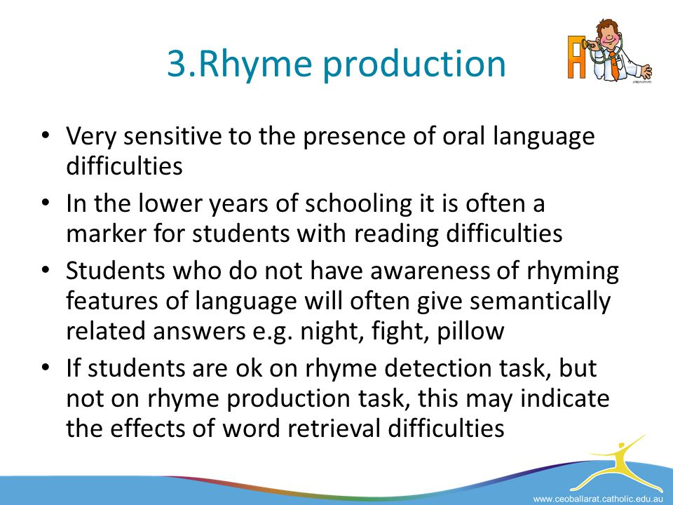 3.Rhyme production Very sensitive to the presence of oral language difficulties.