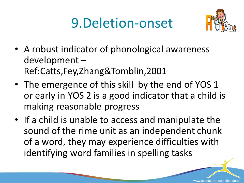 9.Deletion-onset A robust indicator of phonological awareness development –Ref:Catts,Fey,Zhang&Tomblin,2001.