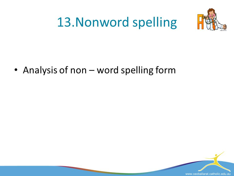 13.Nonword spelling Analysis of non – word spelling form