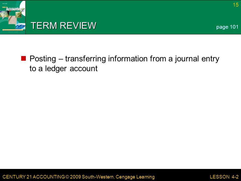 TERM REVIEW page 101. Posting – transferring information from a journal entry to a ledger account.