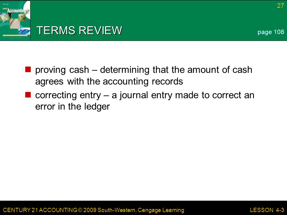 TERMS REVIEW page 108. proving cash – determining that the amount of cash agrees with the accounting records.