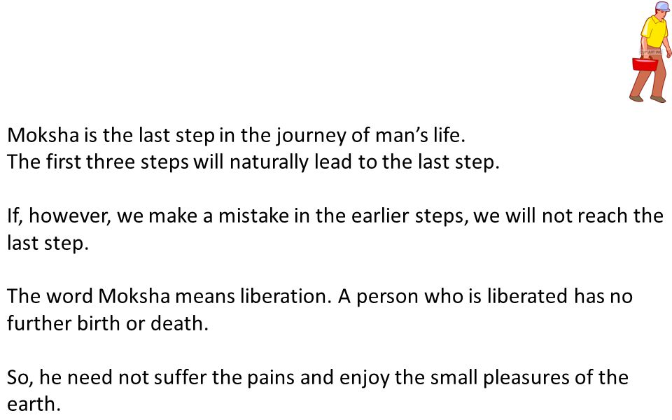 Moksha is the last step in the journey of man's life.