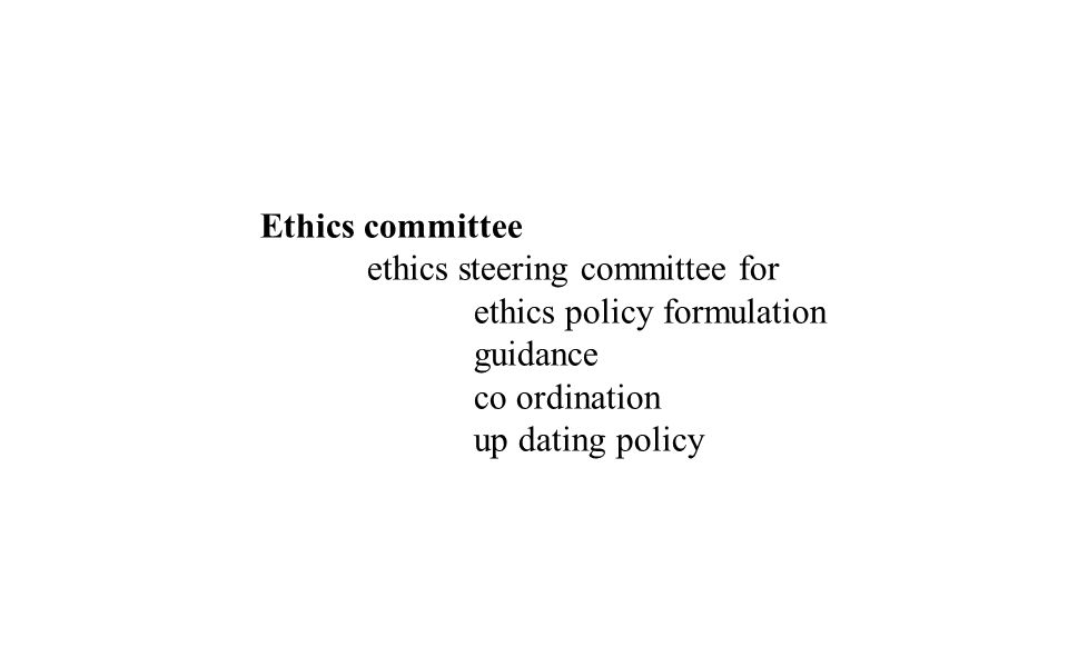 Ethics committee ethics steering committee for. ethics policy formulation. guidance. co ordination.