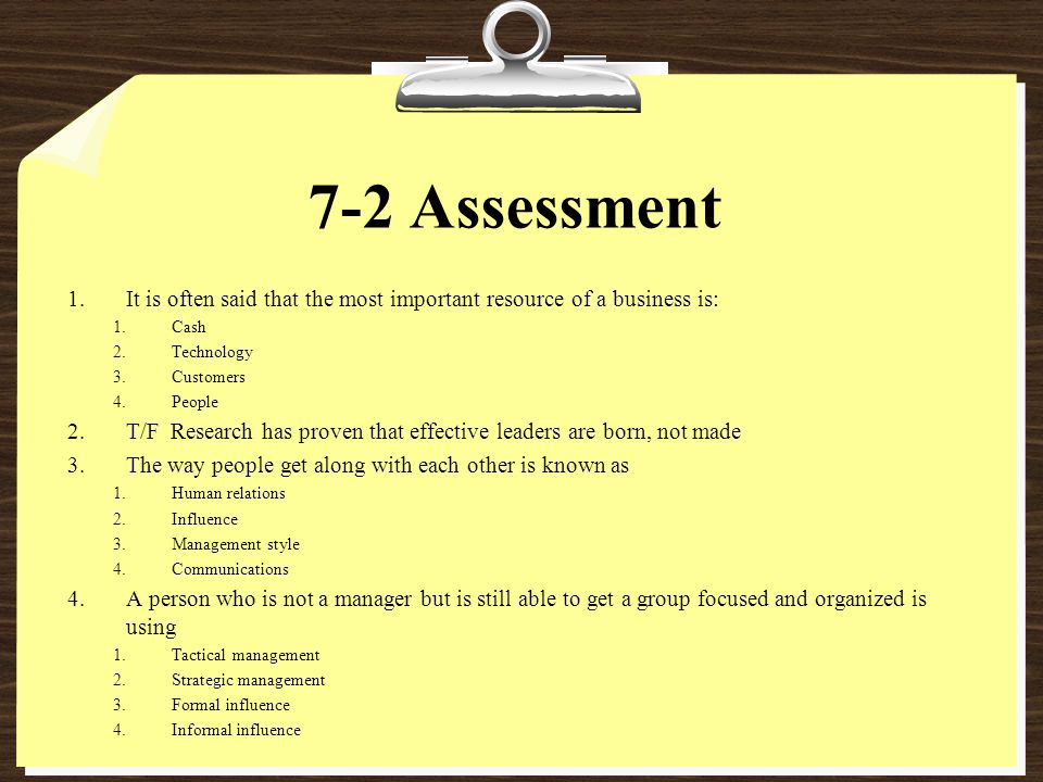 7-2 Assessment It is often said that the most important resource of a business is: Cash. Technology.