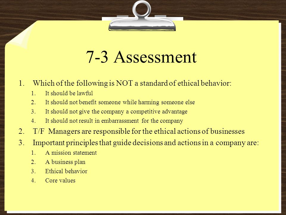 7-3 Assessment Which of the following is NOT a standard of ethical behavior: It should be lawful.