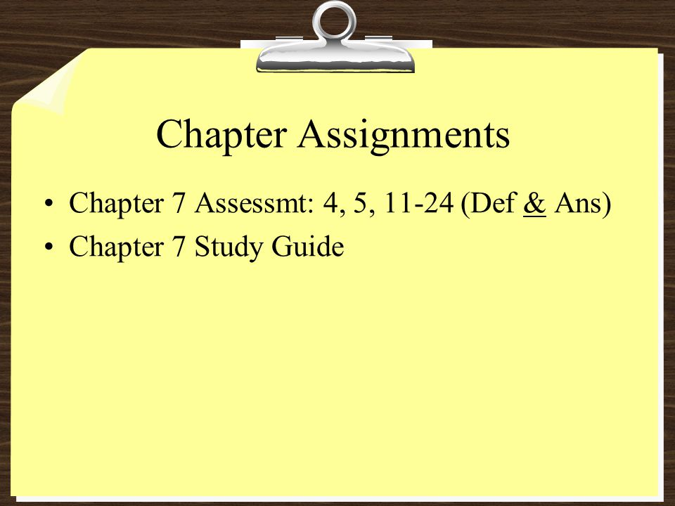 Chapter Assignments Chapter 7 Assessmt: 4, 5, 11-24 (Def & Ans)