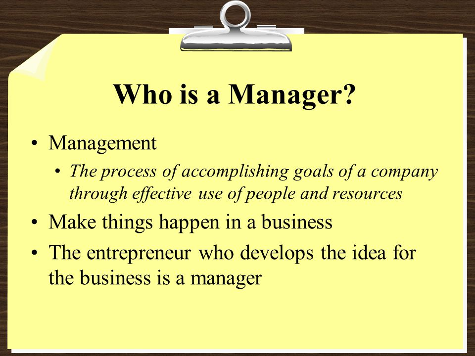 Who is a Manager Management Make things happen in a business