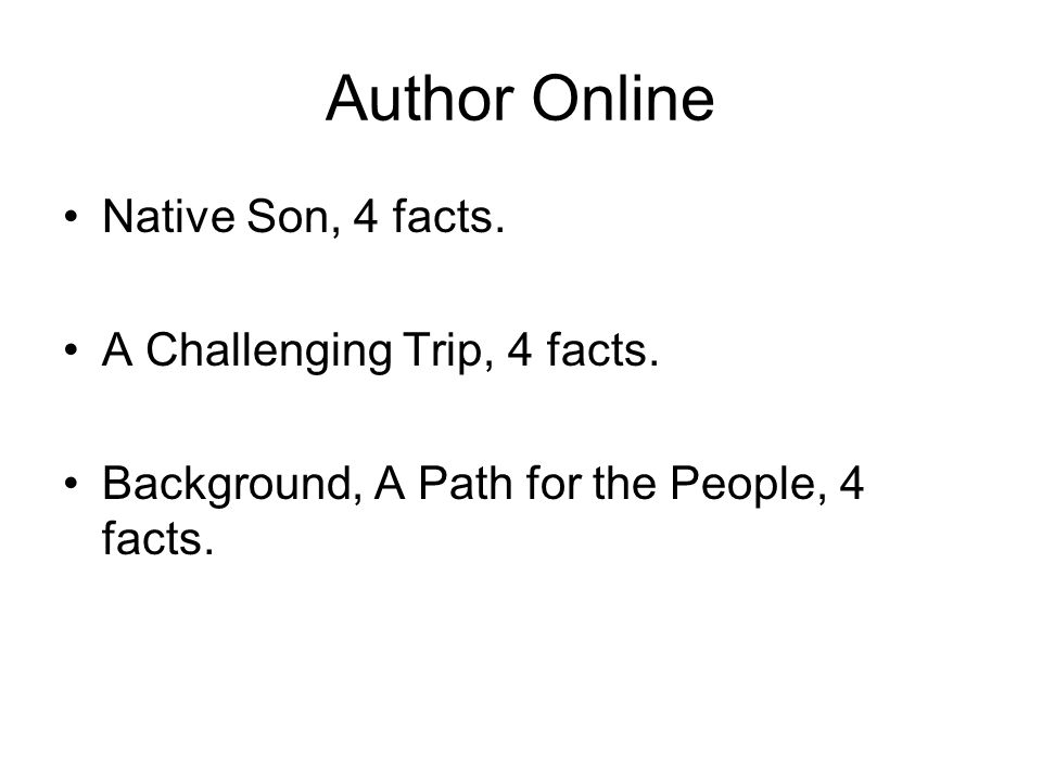 Author Online Native Son, 4 facts. A Challenging Trip, 4 facts.