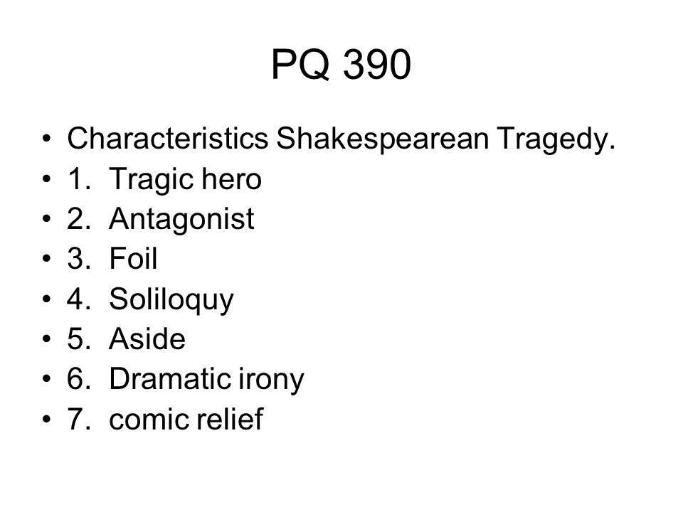 PQ 390 Characteristics Shakespearean Tragedy. 1. Tragic hero