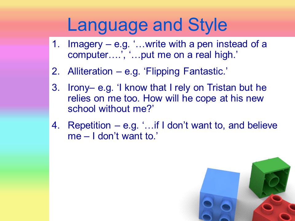 Language and Style Imagery – e.g. '…write with a pen instead of a computer….', '…put me on a real high.'