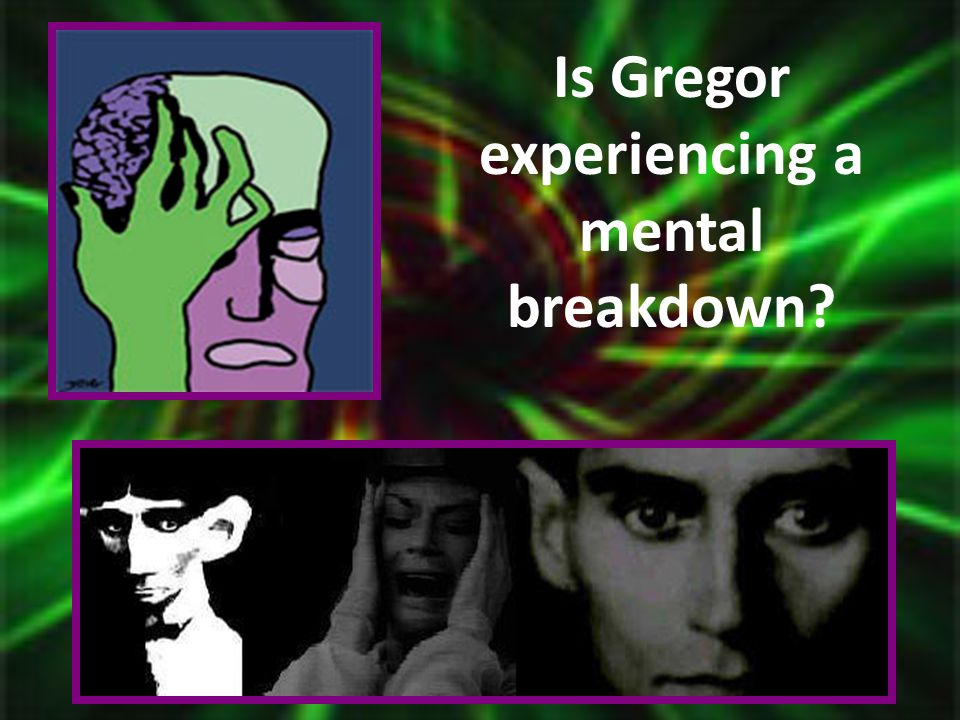 Is Gregor experiencing a mental breakdown