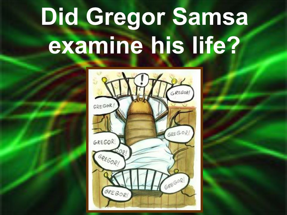 Did Gregor Samsa examine his life