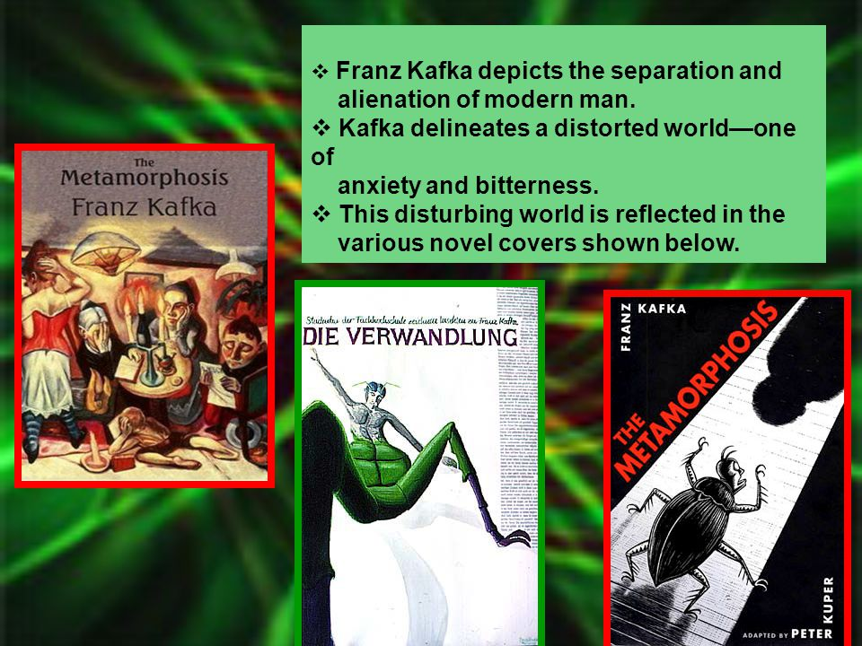 alienation of modern man. Kafka delineates a distorted world—one of