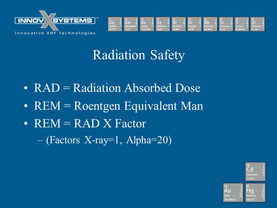 Radiation Safety RAD = Radiation Absorbed Dose