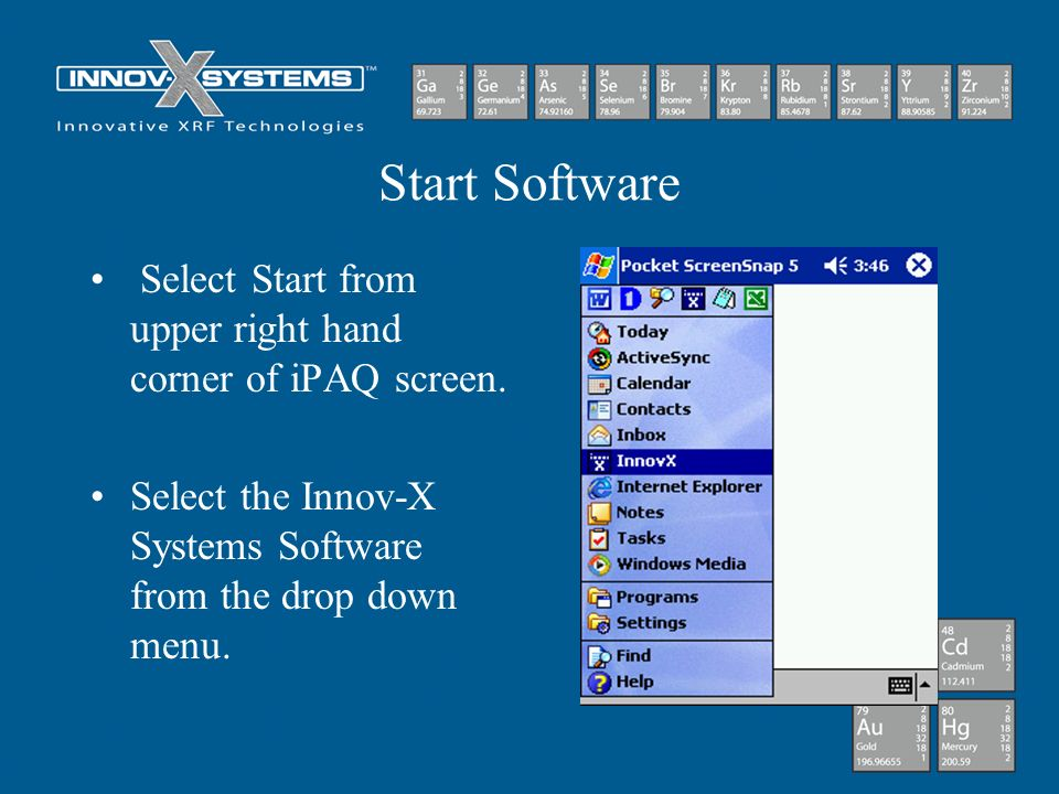 Start Software Select Start from upper right hand corner of iPAQ screen.
