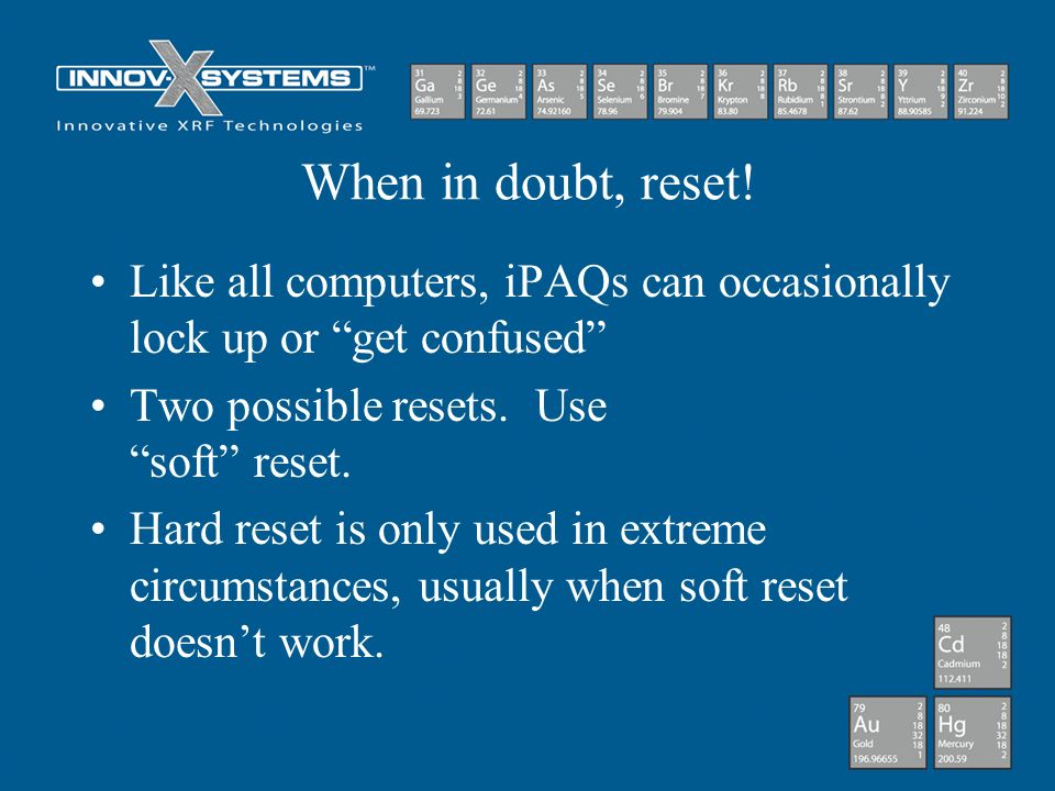 When in doubt, reset! Like all computers, iPAQs can occasionally lock up or get confused Two possible resets. Use soft reset.