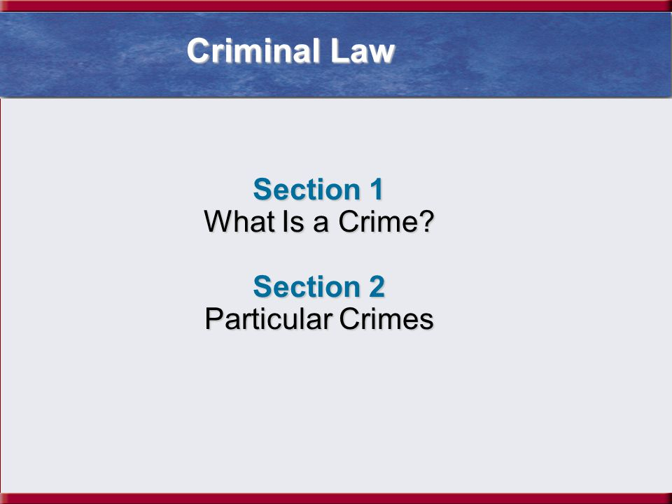 Criminal Law Section 1 What Is a Crime Section 2 Particular Crimes