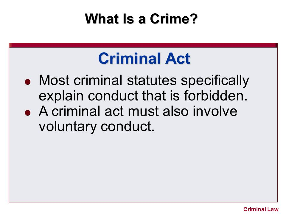 Criminal Act Most criminal statutes specifically explain conduct that is forbidden.