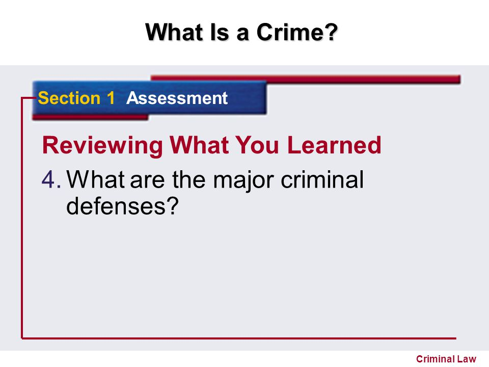 Reviewing What You Learned What are the major criminal defenses