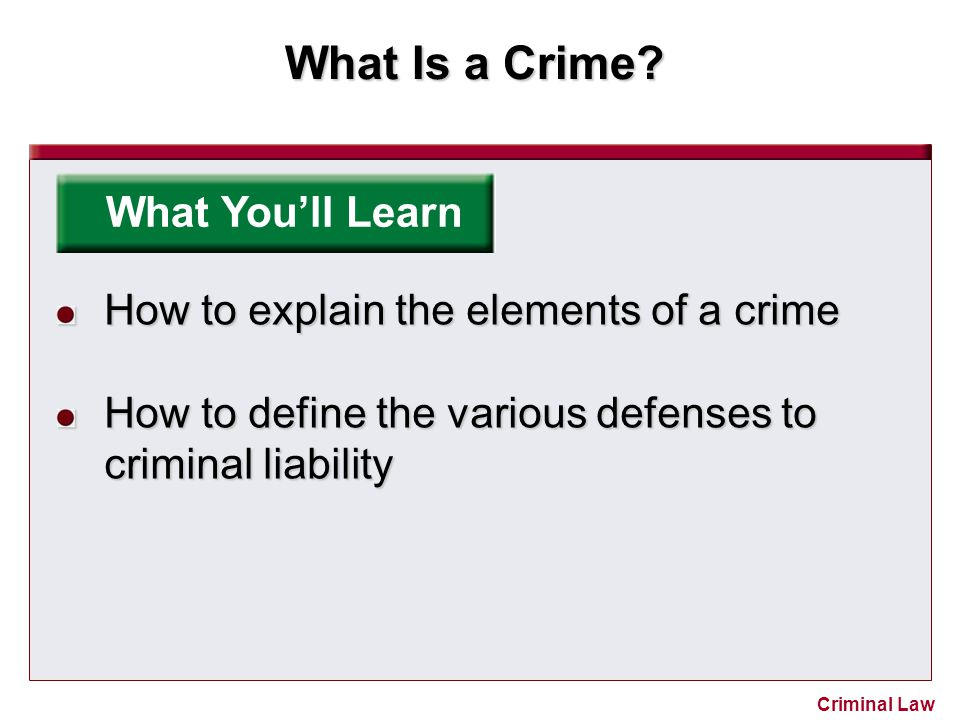 What You'll Learn How to explain the elements of a crime.