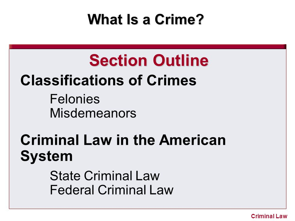 Section Outline Classifications of Crimes