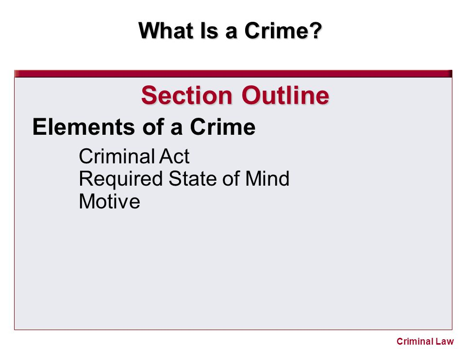 Section Outline Elements of a Crime Criminal Act