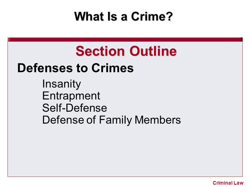 Section Outline Defenses to Crimes Insanity Entrapment Self-Defense
