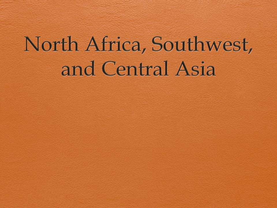 North Africa, Southwest, and Central Asia