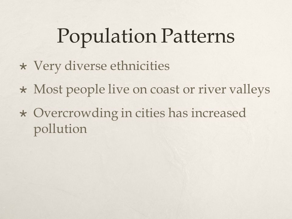 Population Patterns Very diverse ethnicities