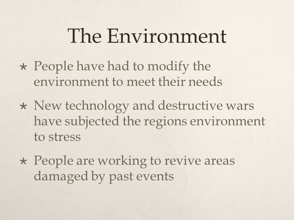 The Environment People have had to modify the environment to meet their needs.