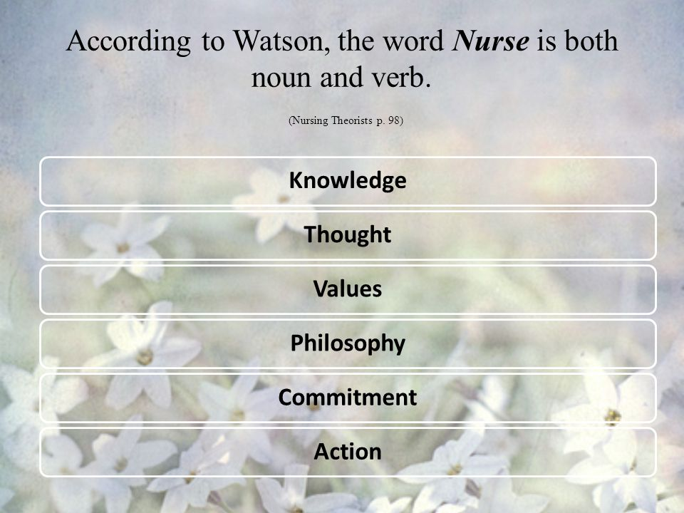 According to Watson, the word Nurse is both noun and verb