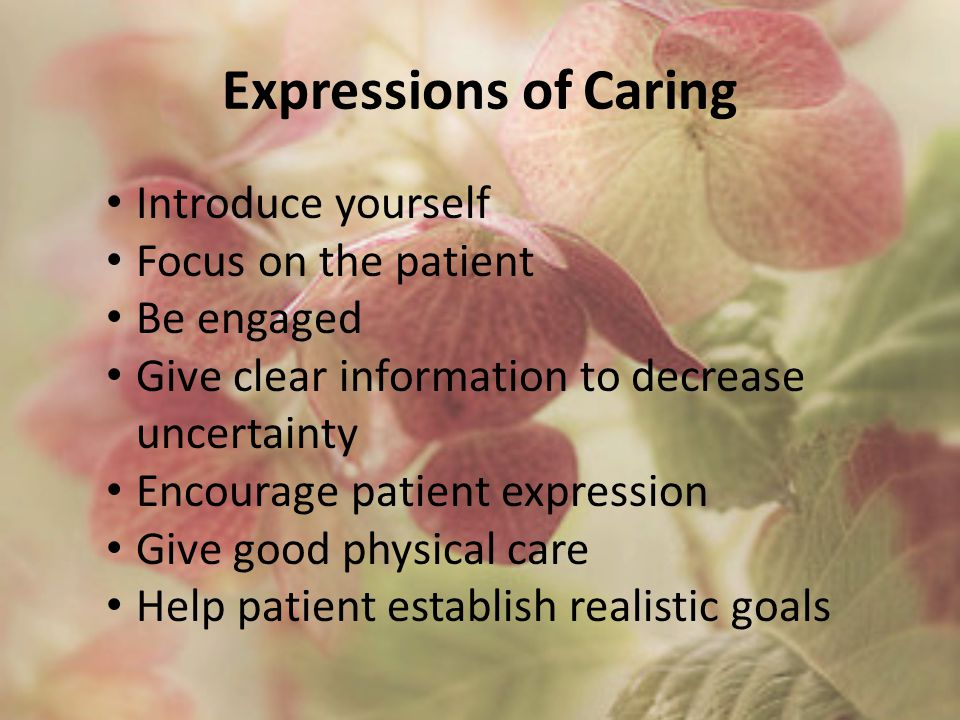Expressions of Caring Introduce yourself Focus on the patient