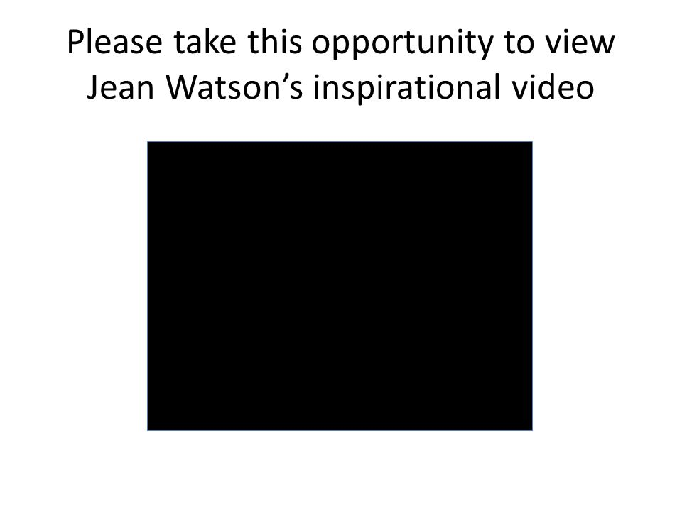 Please take this opportunity to view Jean Watson's inspirational video