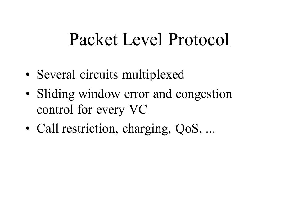 Packet Level Protocol Several circuits multiplexed