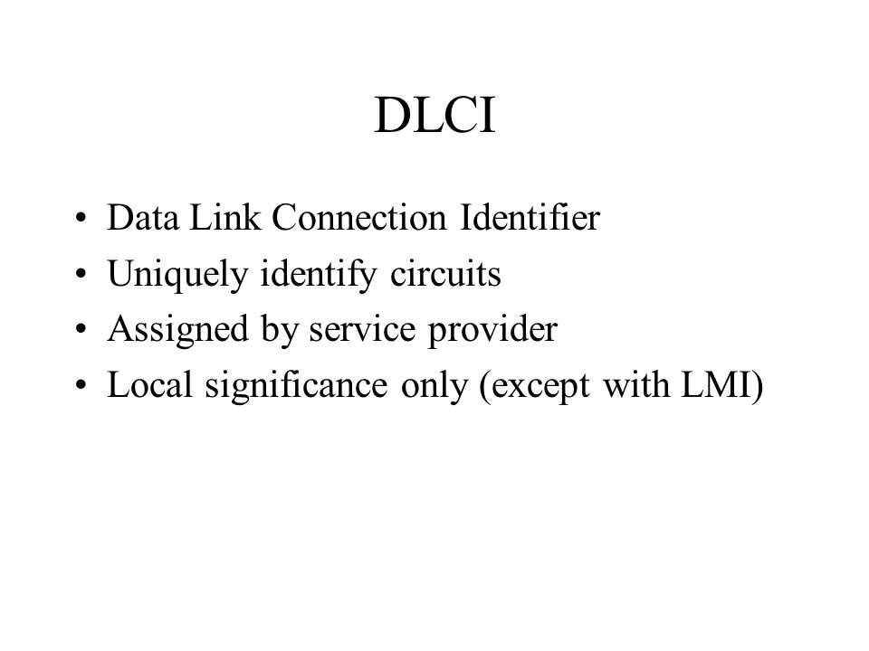 DLCI Data Link Connection Identifier Uniquely identify circuits