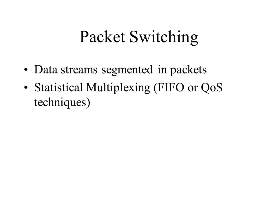 Packet Switching Data streams segmented in packets