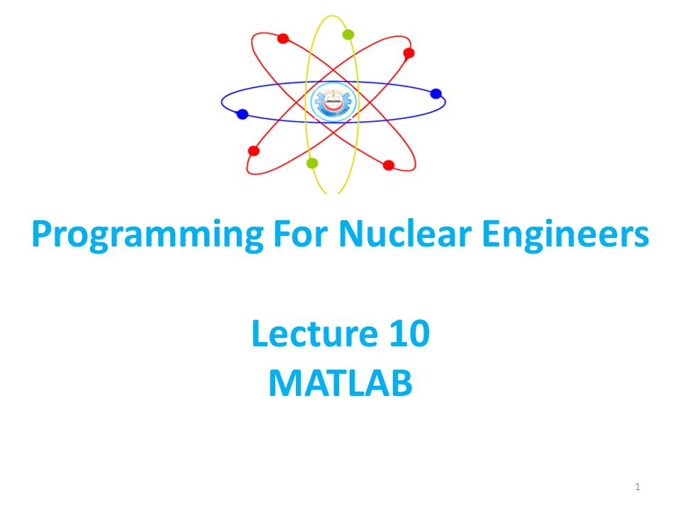 Programming For Nuclear Engineers Lecture 10 MATLAB