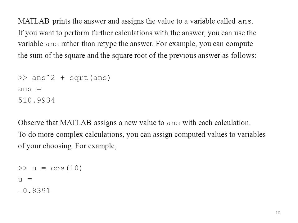 MATLAB prints the answer and assigns the value to a variable called ans.