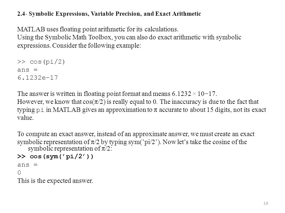 MATLAB uses floating point arithmetic for its calculations.