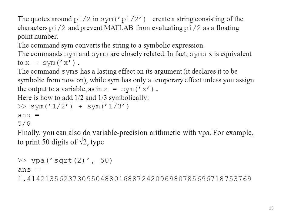 to print 50 digits of √2, type >> vpa('sqrt(2)', 50)