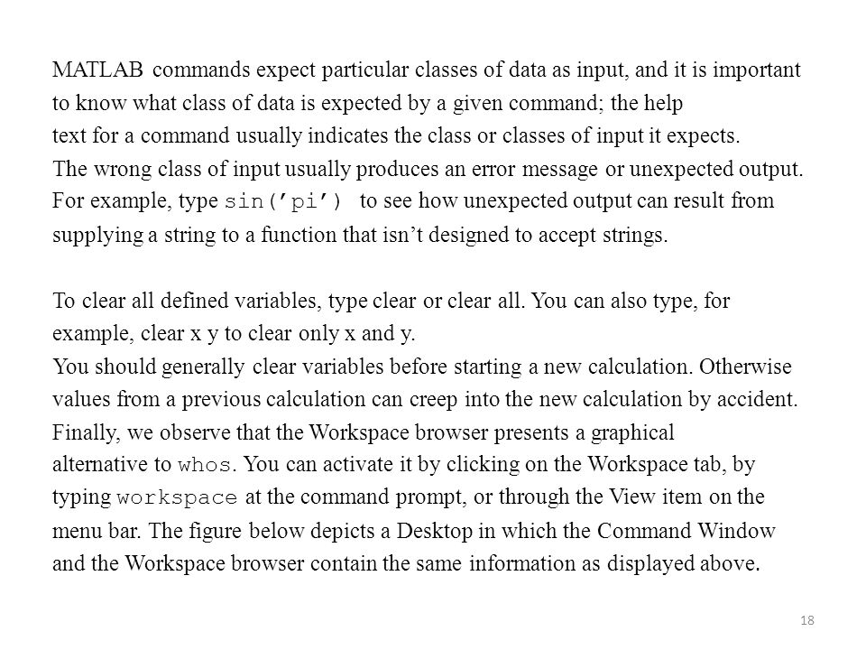MATLAB commands expect particular classes of data as input, and it is important to know what class of data is expected by a given command; the help text for a command usually indicates the class or classes of input it expects.