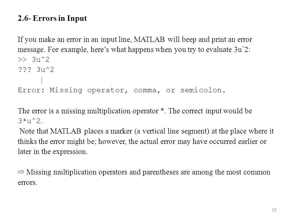 2.6- Errors in Input If you make an error in an input line, MATLAB will beep and print an error.