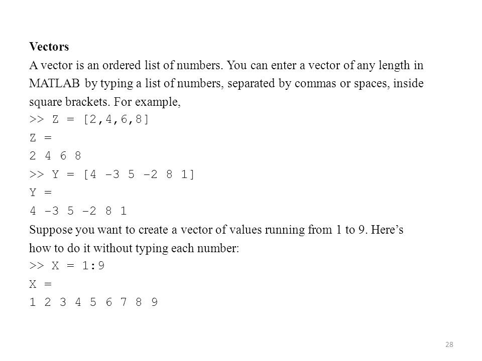 Vectors A vector is an ordered list of numbers