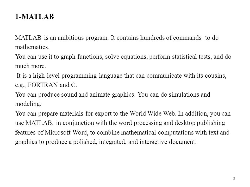 1-MATLAB MATLAB is an ambitious program. It contains hundreds of commands to do. mathematics.