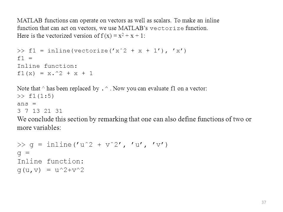 >> g = inline('uˆ2 + vˆ2', 'u', 'v') g = g(u,v) = u^2+v^2
