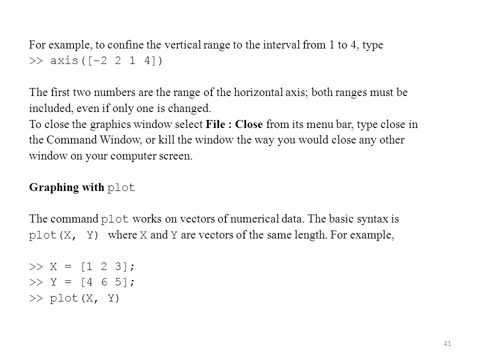 For example, to confine the vertical range to the interval from 1 to 4, type