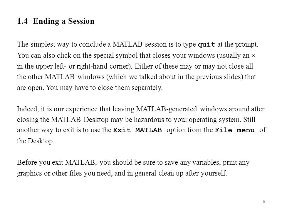 1.4- Ending a Session The simplest way to conclude a MATLAB session is to type quit at the prompt.