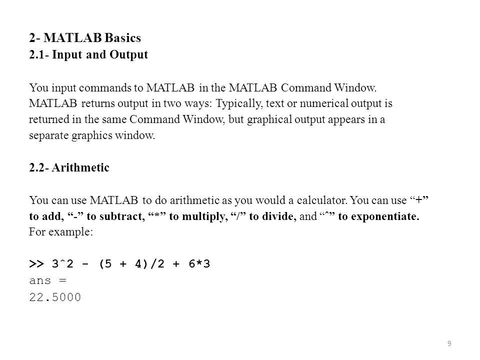 2- MATLAB Basics 2.1- Input and Output 2.2- Arithmetic