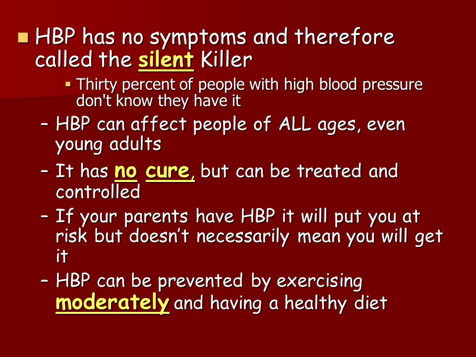 HBP has no symptoms and therefore called the silent Killer
